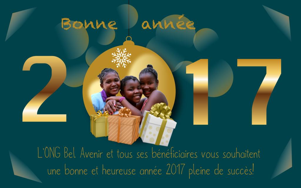 L' ONG Bel Avenir et tous ses bénéficiaires vous souhaitent une bonne et heureuse année 2017 pleine de succès !